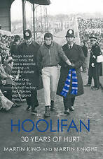 Hoolifan: 30 Years of Hurt, By King, Martin, Knight, Martin,in Used but Acceptab