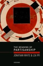 THE MEANING OF PARTISANSHIP - WHITE, JONATHAN/ YPI, LEA - NEW HARDCOVER BOOK