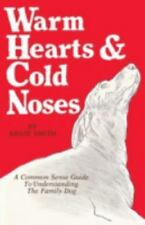 Warm Hearts and Cold Noses : A Common Sense Guide to Understanding the Family...