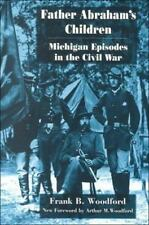 Father Abraham's Children: Michigan Episodes in the Civil War (Great Lakes Books