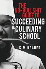 The No-Bullshit Guide to Succeeding in Culinary School, Brauer, Kim, Very Good B