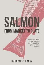 Salmon from Market to Plate : When You Want to Eat Salmon That Is Good for...