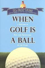 When Golf Is a Ball : A Lifetime of Fun and Adventure in the Game by Gary...