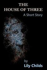 The House of Three : A Short Story by Lily Childs (2014, Paperback)