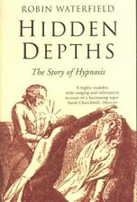 Hidden Depths: The Story of Hypnosis,Robin Waterfield