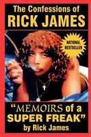 The Confessions Of Rick James: Memoirs Of A Super Freak: By Rick James