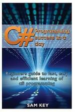 C# Programming Success in a Day: Beginners guide to fast, easy and efficient lea