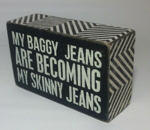"Primatives by Kathy Phillips Distressed Box Sign ""My Baggy Jeans are Now Skinny"