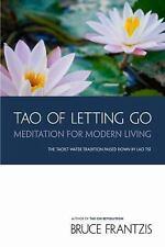 TAO of Letting Go: Meditation for Modern Living, Bruce Frantzis, Very Good Book