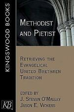 Methodist and Pietist - Retrieving Evangelical United Brethren O'Malley Vickers
