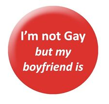 """I'm Not Gay But My Boyfriend Is 25mm 1"""" button badge funny Gay LGBT"""
