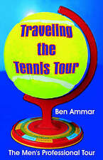 NEW Traveling the Tennis Tour: The Men's Professional Tour by Ben Ammar