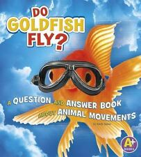 Do Goldfish Fly?: A Question and Answer Book about Animal Movements (Animals, A