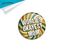 Worlds Okayest Mom Pinback Badge Button Pin Pins Keepsake 2 1/4 inch 58mm Metal