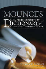 Mounce's Complete Expository Dictionary of Old and New Testament Words by William D. Mounce (Hardback, 2006)