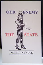 OUR ENEMY THE STATE ALBERT JAY NOCK TRUE FREEDOM OR SERFDOM STATE POWER OR