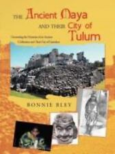 The Ancient Maya and Their City of Tulum : Uncovering the Mysteries of an...