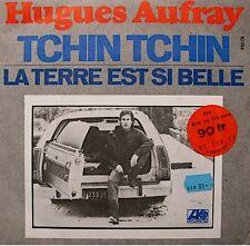 ++HUGUES AUFRAY tchin tchin/la terre est si belle SP 1976 ATLANTIC EX++