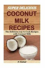 Super Delicious Coconut Milk Recipes : The Delicious Way to Cook Recipes with...