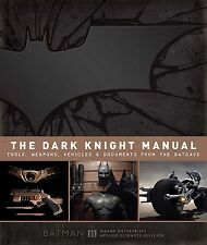 The Dark Knight Manual : Tools, Weapons, Vehicles and Documents from the Batcave