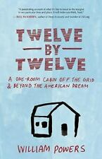 Twelve by Twelve: A One-Room Cabin Off the Grid & Beyond the American Dream (Pap