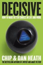 Decisive : How to Make Better Choices in Life and Work by Chip Heath and Dan...