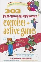 303 Preschooler-Approved Exercises and Active Games: By Wechsler, Kimberly