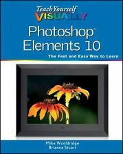 Teach Yourself VISUALLY Photoshop Elements 10, Stuart, Brianna, Wooldridge, Mike