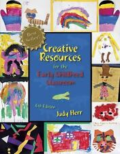 Creative Resources for the Early Childhood Classroom by Herr, Judy