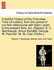 A Faithful History of the Cherokee Tribe of Indians, from the Period of Our Firs