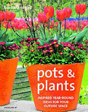 Pots and Plants: Inspired Year-round Ideas for Your Outside Space, Segall, Barba