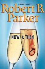 Now and Then by Robert B. Parker, A Spenser Novel, 2007 Hardcover