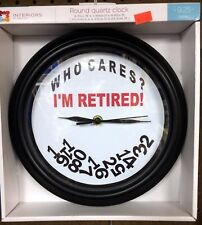"""WHO CARES, I'M RETIRED!!! -  9.25"""" WALL CLOCK"""