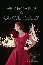 Searching for Grace Kelly by Callahan, Michael, Good Book