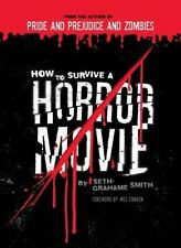How to Survive a Horror Movie : All the Skills to Dodge the Kills by Seth Graham