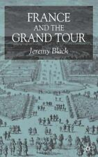 France and the Grand Tour by Jeremy Black (2003, Hardcover, Revised)