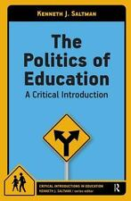 The Politics of Education : A Critical Introduction by Kenneth J. Saltman Book