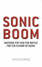 Sonic Boom: Napster, P2P and the Battle for the Future of Music, John Alderman,