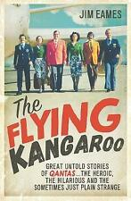 The Flying Kangaroo: Great Untold Stories of Qantas...the Heroic, the Hilarious and the Sometimes Just Plain Strange by Jim Eames (Paperback, 2015)