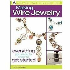 The Absolute Beginners Guide: Making Wire Jewelry, , Callaghan, Martine, Excelle