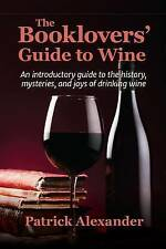The Booklovers' Guide To Wine: A Celebration of the History, the Mysteries and t