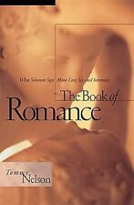The Book of Romance : What Solomon Says about Love, Sex, and Intimacy by...