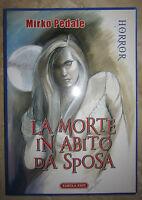 MIRKO PEDALE - LA MORTE IN ABITO DA SPOSA - HORROR - ED:TABULA FATI - 2006 (OF)