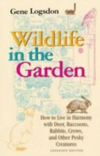 Wildlife in the Garden : How to Live in Harmony with Deer, Raccoons, Rabbits,...