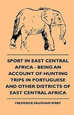 Sport in East Central Africa - Being an Account of Hunting Trips in Portuguese a