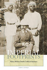 Imperial Footprints: Henry Morton Stanley's African Journeys by James L....
