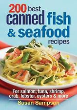 200 Best Canned Fish & Seafood Recipes: For Salmon, Tuna, Shrimp, Crab, Lobster,