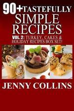 90+ Tastefully Simple Recipes Volume 2 : Turkey, Cakes and Holiday Recipes...