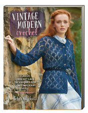 Vintage Modern Crochet Classic Crochet Lace Techniques for Contemporary Style