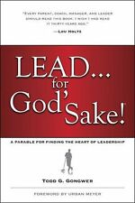 LEAD . . . for God`s Sake!: A Parable for Finding the Heart of Leadership by Tod